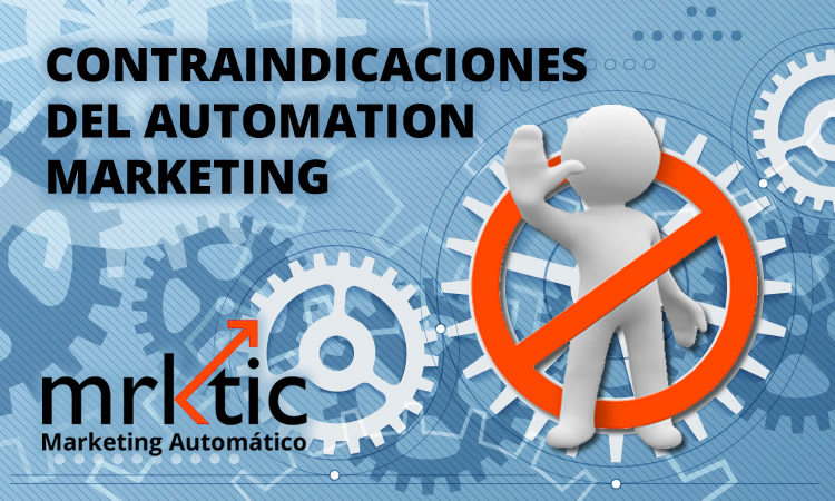 Contraindicaciones del automation marketing: esto NO es para ti si...